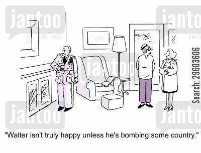 bombing cartoon humor: 'Walter isn't truly happy unless he's bombing some country.'
