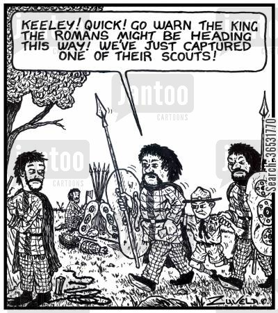 captures cartoon humor: Celtic soldier: 'Keeley! Quick! Go warn the King the Romans might be heading this way! We've just captured one of their scouts!'