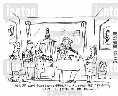 decorated general cartoon humor: 'He's our most decorated general, although he obviously lost the battle of the bulge.'
