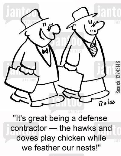 defence contractor cartoon humor: 'It's great being a defense contractor -- the hawks and doves play chicken while we feather our nests!'