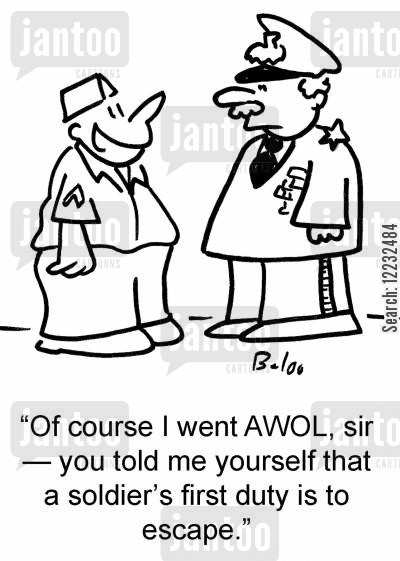 first duty cartoon humor: 'Of course I went AWOL, sir — you told me yourself that a soldier's first duty is to escape.'