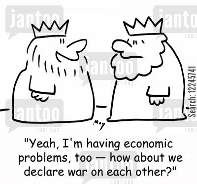 declare war cartoon humor: 'Yeah, I'm having economic problems, too -- how about we declare war on each other?'