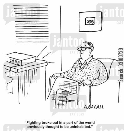 habitation cartoon humor: 'Fighting broke out in a part of the world previously thought to be uninhabited.'