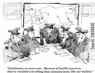 harm cartoon humor: General says, 'Gentlemen, no more war. Because of health concerns they've recalled everything that contains lead, like our bullets.'