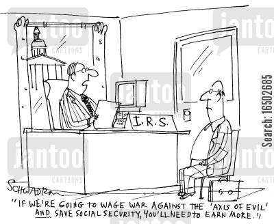 axis of evil cartoon humor: 'If we're going to wage war against the 'Axis of Evil' and save social security, you'll need to earn more.'