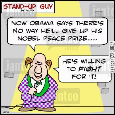 libya cartoon humor: 'Now Obama says there's no way he'll give up his Nobel Peace Prize.... He's willing to FIGHT for it!'