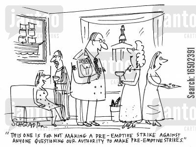 questions of authority cartoon humor: 'This one is for not making a pre-emptive strike against anyone questioning our authority to make pre-emptive strikes.'