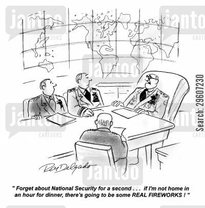 national security cartoon humor: 'Forget about National Security for a second... if I'm not home in an hour for dinner, there's going to be some REAL FIREWORKS!'
