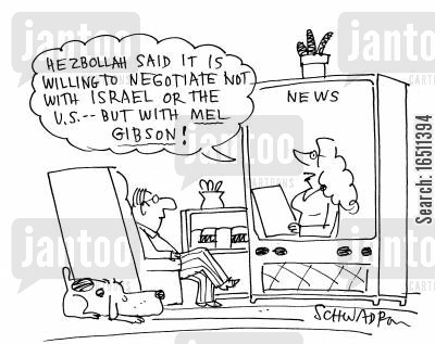 mel gibson cartoon humor: 'Hezbollah said it is willing to negotiate not with Israel or the US but with Mel Gibson!'