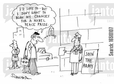 good excuse cartoon humor: Join the army: 'I'd love to - but I don't want to blow my chances for a Nobel Peace Prize.'
