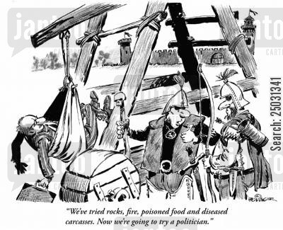 siege warfare cartoon humor: 'We've tried rocks, fire, poisoned food and diseased carcasses. Now we're going to try a politician.'