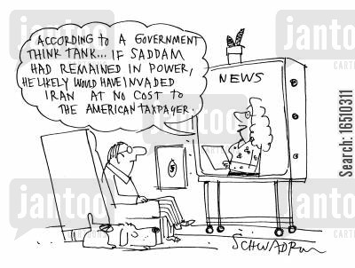 the middle east cartoon humor: 'According to a government think tank...if Saddam had remained in power, he likedly woul dhave invaded Iran at no cost to the American taxpayer.'