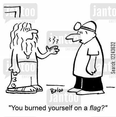 setting fire to flags cartoon humor: 'You burned yourself on a flag?'