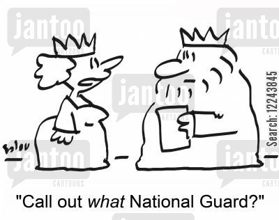 national guard cartoon humor: 'Call out what National Guard?'