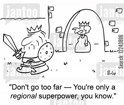 regional superpower cartoon humor: 'Don't go too far -- You're only a regional superpower, you know.'