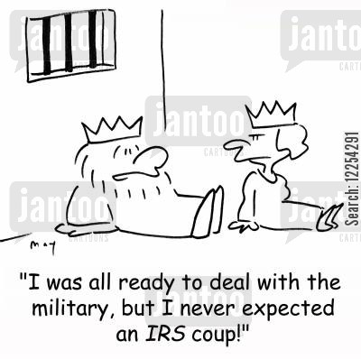 military coups cartoon humor: 'I was all ready to deal with the military, but I never expected an IRS coup!'