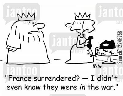 surrendered cartoon humor: 'France surrendered? -- I didn't even know they were in the war.'