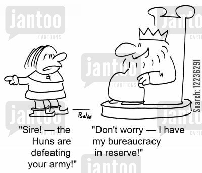 bureacrats cartoon humor: 'Sire! -- the Huns are defeating your army!' 'Don't worry -- I have my bureaucracy in reserve!'