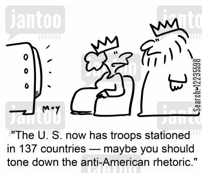 american troops cartoon humor: 'The U. S. now has troops stationed in 137 countries -- maybe you should tone down the anti-American rhetoric.'