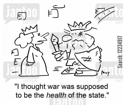 health of the state cartoon humor: 'I thought war was supposed to be the health of the state.'