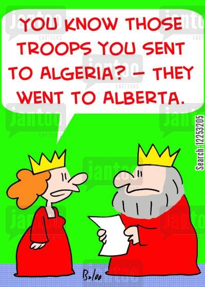 sent cartoon humor: 'You know those troops you sent to Algeria? -- They went to Alberta.'