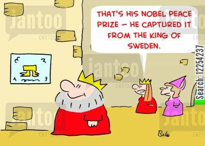 getting captured cartoon humor: 'That's his Nobel Peace Prize -- he captured it from the King of Sweden.'