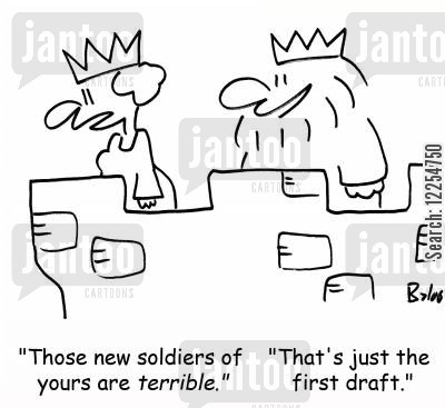 first draft cartoon humor: 'Those new soldiers of yours are terrible.' 'That's just the first draft.'