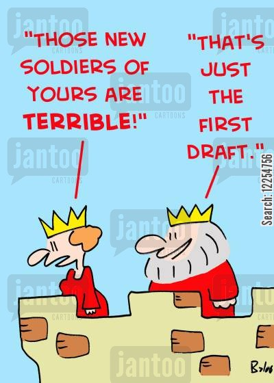 first draft cartoon humor: 'Those new soldiers of yours are terrible.', 'That's just the first draft.'