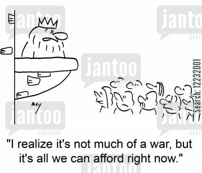 much cartoon humor: 'I realize it's not much of a war, but it's all we can afford right now.'