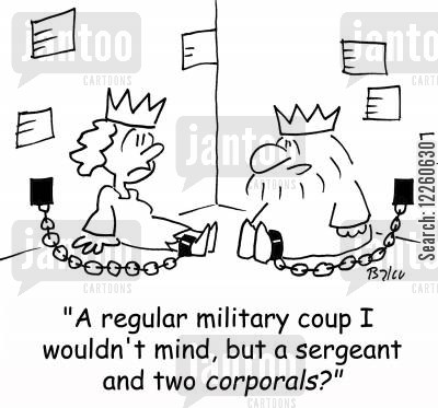 military coup cartoon humor: 'A regular military coup I wouldn't mind, but a sergeant and two corporals?'