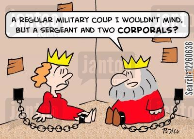 military coups cartoon humor: 'A regular military coup I wouldn't mind, but a sergeant and two corporals?'