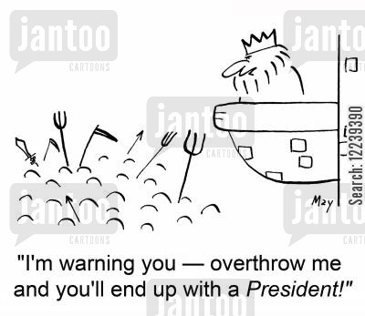 overthrow cartoon humor: 'I'm warning you -- overthrow me and you'll end up with a President!'