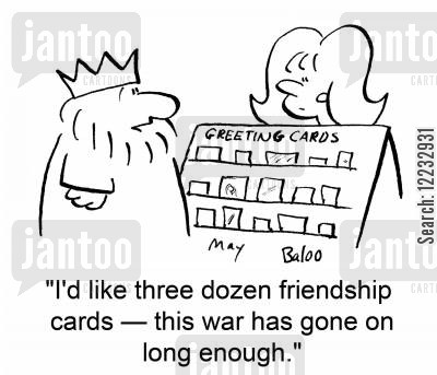 make peace cartoon humor: 'I'd like three dozen friendship cards -- this war has gone on long enough.'