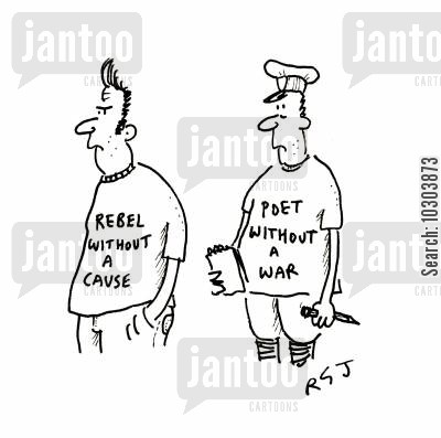 poetic cartoon humor: Rebel without a cause. Poet without a war.
