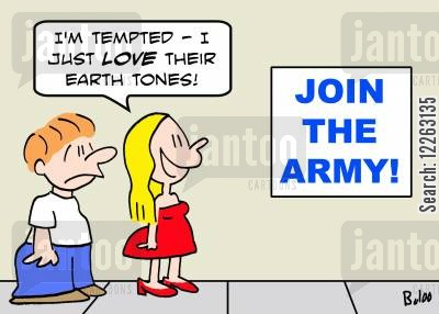 military uniform cartoon humor: JOIN THE ARMY!, 'I'm tempted -- I just LOVE their earth tones!'