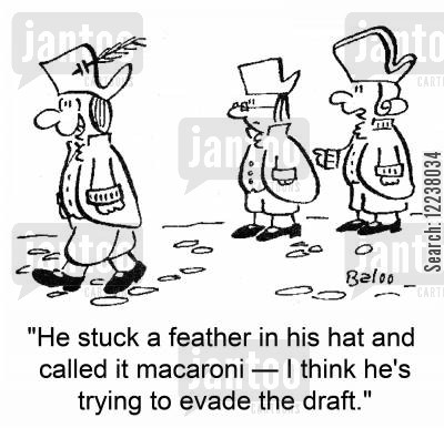 evade cartoon humor: He stuck a feather in his hat and called it macaroni - I think he's trying to evade the draft.