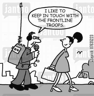 radio contact cartoon humor: I like to keep in touch with the frontline troops.