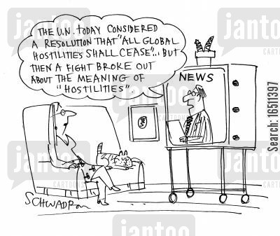 ceasefire cartoon humor: 'The UN today considered a resolution that 'all global hostilities shall cease' but then a fight broke out about the meaning of hostilities.'