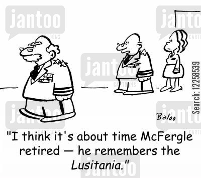 army general cartoon humor: 'I think it's about time McFergle retired -- he remembers the Lusitania.'