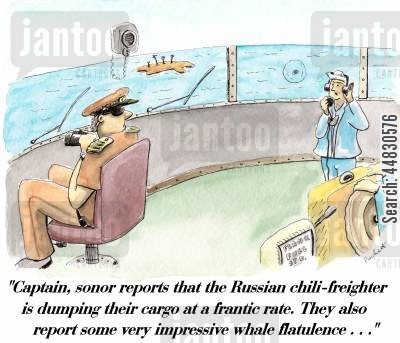 russia cartoon humor: On the bridge of navy ship,a messenger says to captain-'Captain, sonor reports that the Russian chili-freighter is dumping their cargo at a frantic rate. They also report some very impressive whale flatulence...'