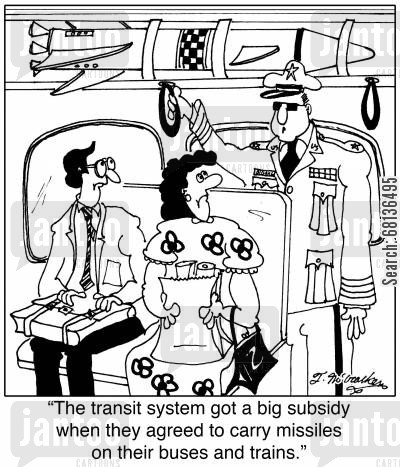 subways cartoon humor: 'The transit system got a big subsidy when they agreed to carry missiles on their buses and trains.'