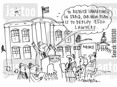 lawlessness cartoon humor: 'To reduce lawlessness in Iraq, our new plan is to deploy 2500 lawyers.'