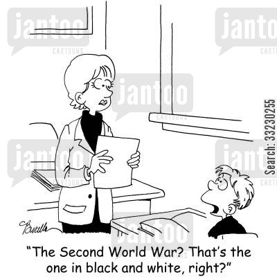 second world war cartoon humor: 'The Second World War? That's the one in black and white, right?'