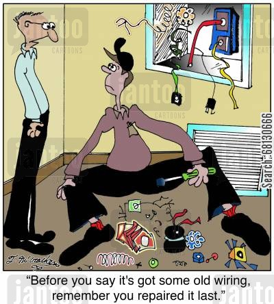 old wiring cartoon humor: Before you say it's got some old wiring, remember you repaired it last.