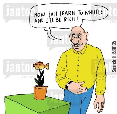 nonsense cartoon humor: 'Now just learn to whistle and I'll be rich!'