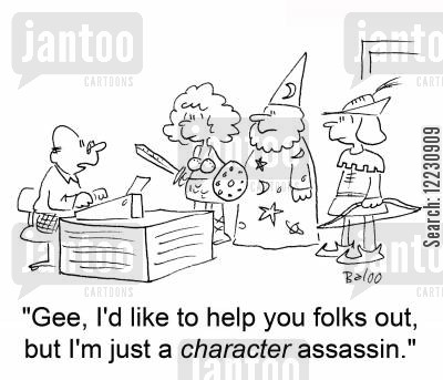 character assassination cartoon humor: 'Gee, I'd like to help you folks out, but I'm just a character assassin.'