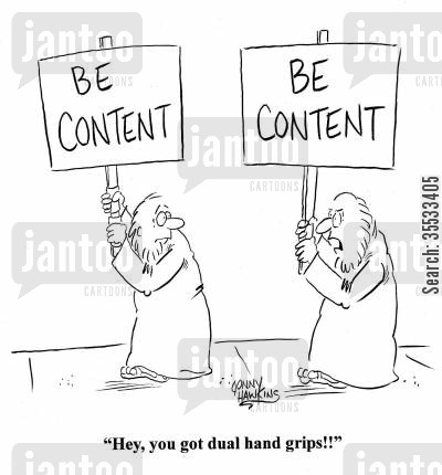 fanatics cartoon humor: 'Be Content' sign holder to other: 'Hey, you got dual hand grips!'