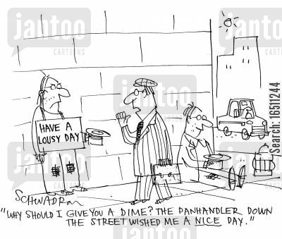 good wishes cartoon humor: Man has sign saying 'Have a Lousy Day' - man asks 'Why should I give you a dime? The panhandler down the street wished me a nice day.'