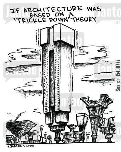 trickle cartoon humor: If architecture was based on a 'trickle down' theory.