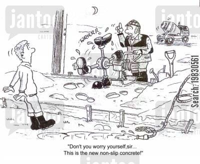 concrete cartoon humor: 'Don't you worry yourself sir...This is the new non-slip concrete